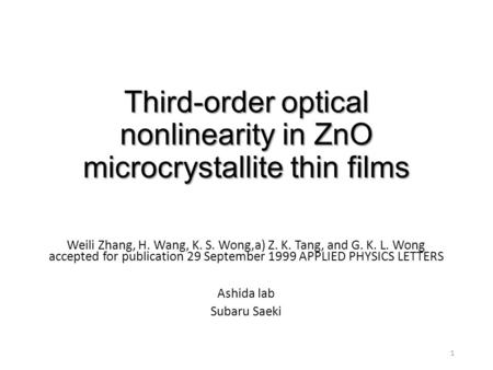 Third-order optical nonlinearity in ZnO microcrystallite thin films Weili Zhang, H. Wang, K. S. Wong,a) Z. K. Tang, and G. K. L. Wong accepted for publication.