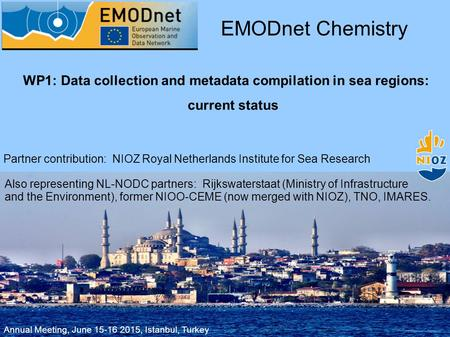 WP1: Data collection and metadata compilation in sea regions: current status EMODnet Chemistry Partner contribution: NIOZ Royal Netherlands Institute for.