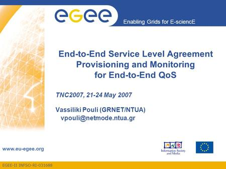 EGEE-II INFSO-RI-031688 Enabling Grids for E-sciencE www.eu-egee.org End-to-End Service Level Agreement Provisioning and Monitoring for End-to-End QoS.