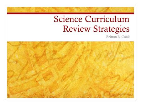 Science Curriculum Review Strategies Britton B. Cook.