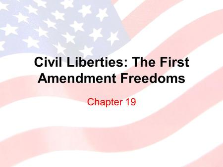 Civil Liberties: The First Amendment Freedoms Chapter 19.