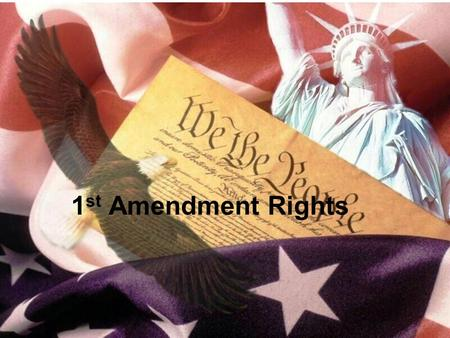 1 st Amendment Rights. History of the Bill of Rights Constitution was ratified without the Bill of Rights (1789) 1791 10 Amendments were added These amendments.