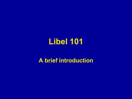 Libel 101 A brief introduction. Six elements of libel Defamation.