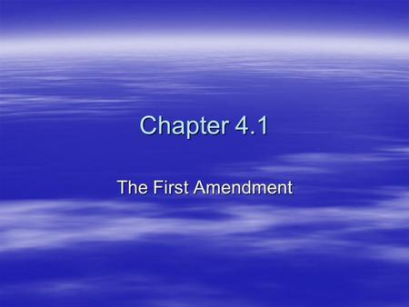 Chapter 4.1 The First Amendment. First Amendment Freedoms  The Bill of Rights, added in 1791, protects our civil liberties – the freedoms we have to.