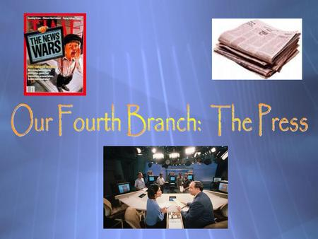 Our Fourth Branch: The Press