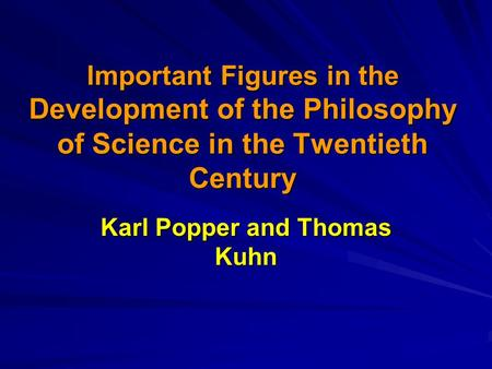 Important Figures in the Development of the Philosophy of Science in the Twentieth Century Important Figures in the Development of the Philosophy of Science.
