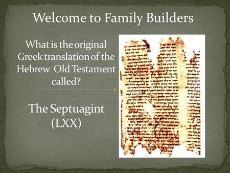 Welcome to Family Builders The Septuagint (LXX). Pastor Eric S. Lewis Shadow Mountain Community Church.