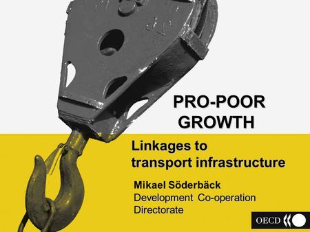 1 PRO-POOR GROWTH GROWTH Linkages to transport infrastructure Development Co-operation Directorate Mikael Söderbäck Development Co-operation Directorate.