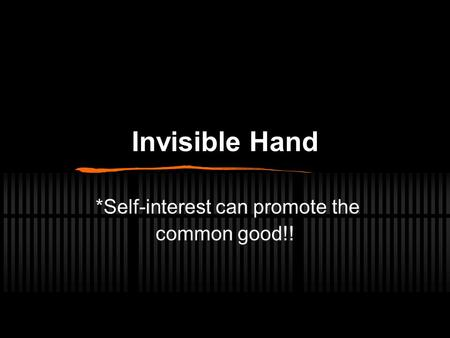Invisible Hand *Self-interest can promote the common good!!