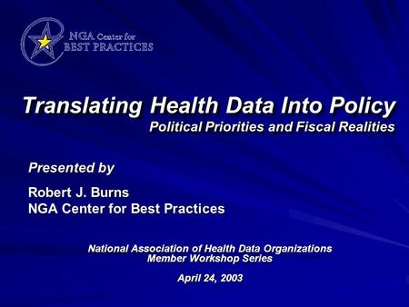 Translating Health Data Into Policy Political Priorities and Fiscal Realities National Association of Health Data Organizations Member Workshop Series.