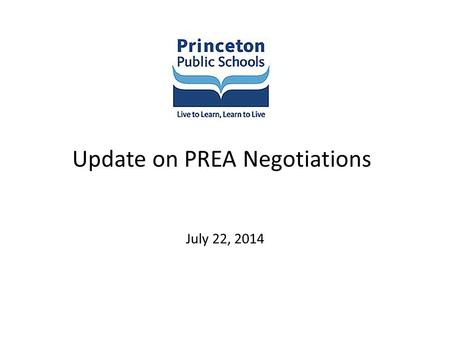 Update on PREA Negotiations July 22, 2014. Our common goals Long-term predictability - for salary increases and budgetary increases Contain health care.