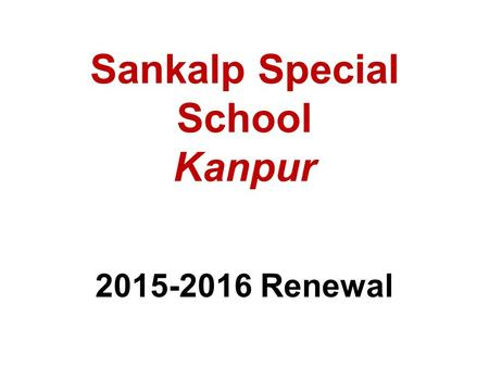 Sankalp Special School Kanpur 2015-2016 Renewal. Background Caters to children with special needs (<strong>autism</strong>, behavioral problems, learning disabilities,
