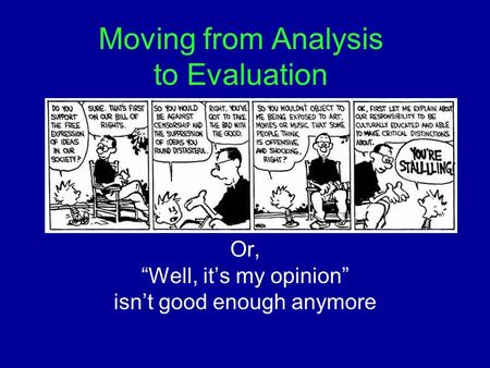 "Moving from Analysis to Evaluation Or, ""Well, it's my opinion"" isn't good enough anymore."