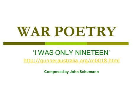 WAR POETRY 'I WAS ONLY NINETEEN'  Composed by John Schumann.
