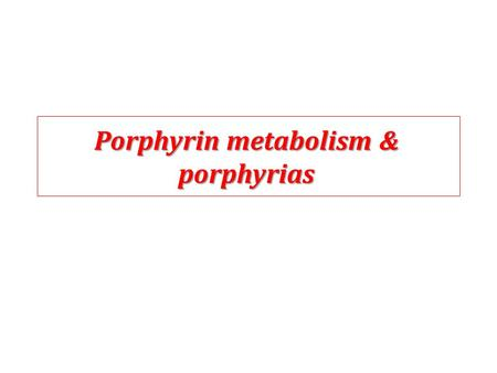 Porphyrin metabolism & porphyrias. What are porphyrins ? Porphyrins Porphyrins are cyclic compounds that bind metal ions (usually Fe2+ or Fe3+) Metaloporphyrin.