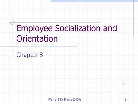 Werner & DeSimone (2006)1 Employee Socialization and Orientation Chapter 8.
