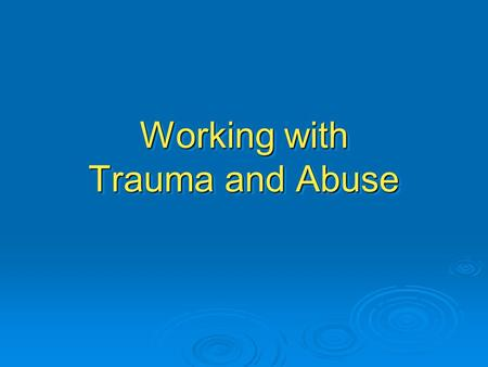 Working with Trauma and Abuse. Abuse  Can you name the four categories of abuse?