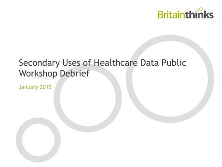 Secondary Uses of Healthcare Data Public Workshop Debrief January 2015.