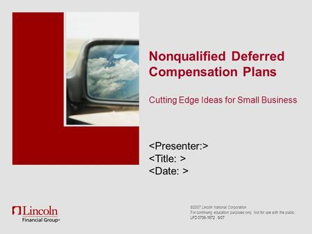©2007 Lincoln National Corporation For continuing education purposes only. Not for use with the public. Nonqualified Deferred Compensation Plans Cutting.
