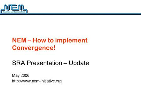 NEM – How to implement Convergence! SRA Presentation – Update May 2006