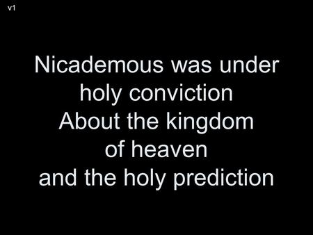 Nicademous was under holy conviction About the kingdom of heaven and the holy prediction v1.
