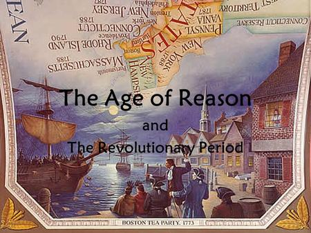 The Age of Reason and The Revolutionary Period. A Change in Perception How do we go straight from William Bradford and the Puritans to revolutionaries.