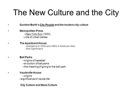 The New Culture and the City Gunther Barth's City People and the modern city culture Metropolitan Press --New York Sun (1833) --role of urban dailies The.
