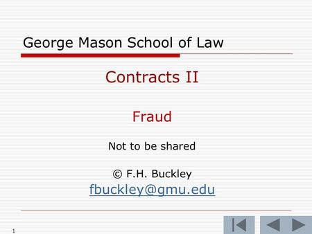 1 George Mason School of Law Contracts II Fraud Not to be shared © F.H. Buckley