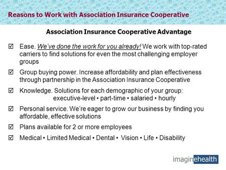 Reasons to Work with Association Insurance Cooperative  Ease. We've done the work for you already! We work with top-rated carriers to find solutions for.