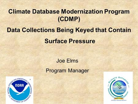 Climate Database Modernization Program (CDMP) Data Collections Being Keyed that Contain Surface Pressure Joe Elms Program Manager.