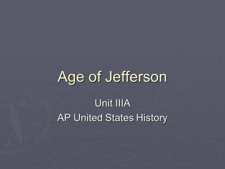 Age of Jefferson Unit IIIA AP United States History.