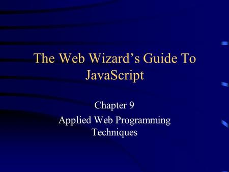 The Web Wizard's Guide To JavaScript Chapter 9 Applied Web Programming Techniques.