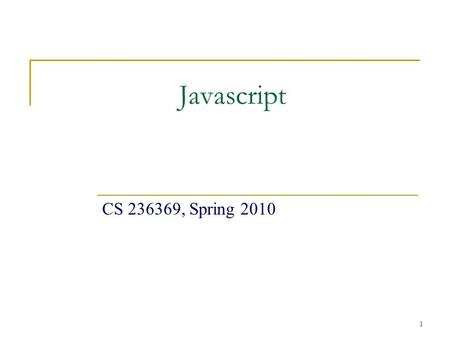 1 Javascript CS 236369, Spring 2010. 2 What is Javascript ? Browser scripting language  Dynamic page creation  Interactive  Embedded into HTML pages.