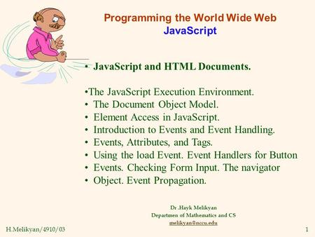 H.Melikyan/4910/031 Programming the World Wide Web JavaScript Dr.Hayk Melikyan Departmen of Mathematics and CS JavaScript and HTML Documents.