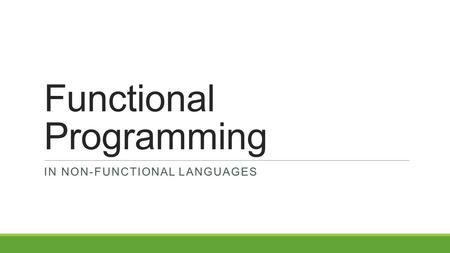 Functional Programming IN NON-FUNCTIONAL LANGUAGES.