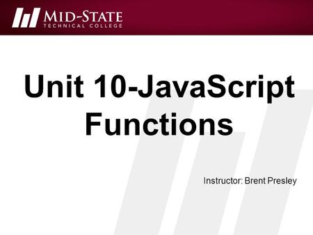 Unit 10-JavaScript Functions Instructor: Brent Presley.