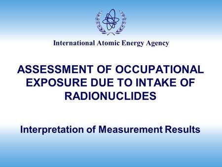 ASSESSMENT OF OCCUPATIONAL EXPOSURE DUE TO INTAKE OF RADIONUCLIDES