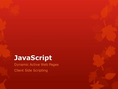 JavaScript Dynamic Active Web Pages Client Side Scripting.