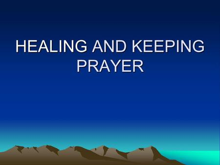 HEALING AND KEEPING PRAYER. Heavenly Father, I thank you for loving me. I thank you for sending your Son, our Lord Jesus Christ, to the world to save.