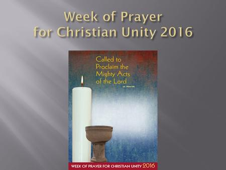 The Week of Prayer for Christian Unity (January 18-25) was first celebrated in 1908. These eight days (octave) have been set aside each year so that Christians.