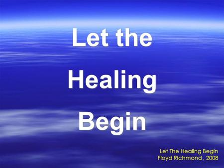 Let the Healing Begin Let The Healing Begin Floyd Richmond, 2008.