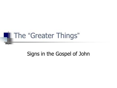 "The "" Greater Things "" Signs in the Gospel of John."