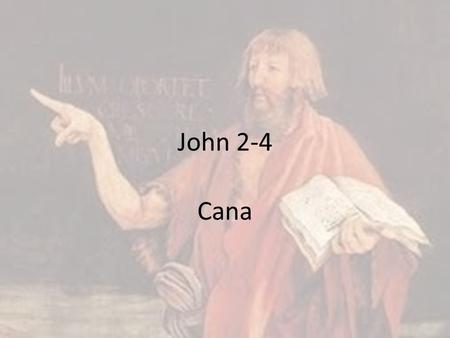 John 2-4 Cana. DNA Where is Jesus geographically in chapter 2-4? Look at the beginning ch.2 and end of ch.4 for the answer.