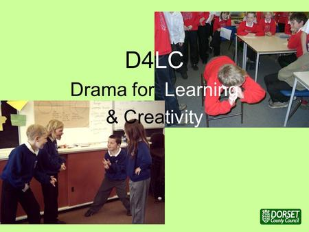 D4LC Drama for Learning & Creativity. Rationale for D4LC Importance of imagined experience in learning and creativity Teaching and learning medium Cross.