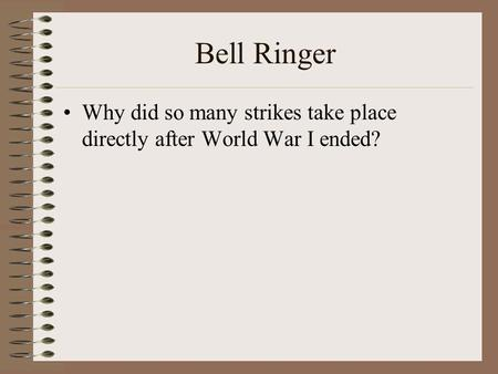 Bell Ringer Why did so many strikes take place directly after World War I ended?