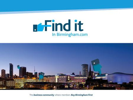Welcome to FinditinBirmingham's breakfast meeting: Budget Consultation 2016+ with Birmingham City Council Welcome by Maureen Griffiths Birmingham City.