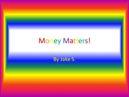 Money Matters!Money Matters! By Jake S.. For the money matters project, my three cities were Lakewood, Colorado, Lansing, Michigan, and New York City,