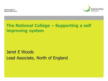 The National College – Supporting a self improving system Janet E Woods Lead Associate, North of England.