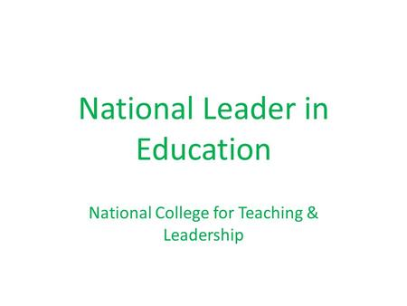 National Leader in Education National College for Teaching & Leadership.