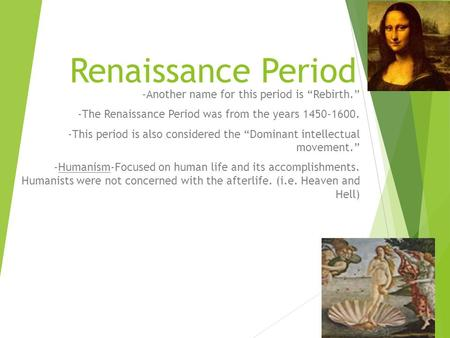 "Renaissance Period -Another name for this period is ""Rebirth."" -The Renaissance Period was from the years 1450-1600. -This period is also considered the."